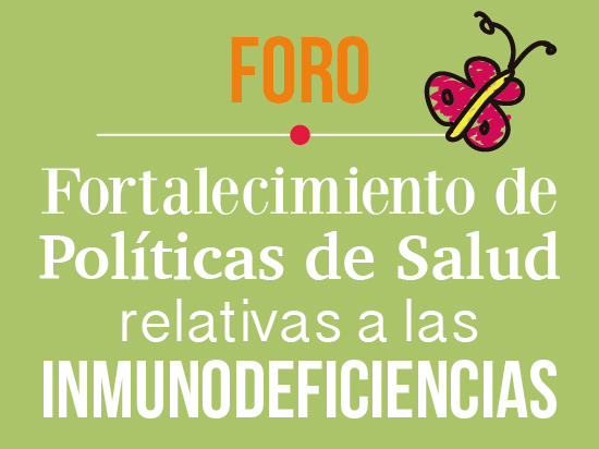 1er. Foro : Fortalecimiento de Políticas de Salud relativas a las Inmunodeficiencias. Ciudad de México
