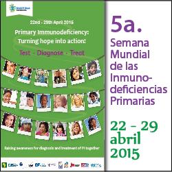 5ª.  Semana Mundial de las Inmunodeficiencias Primarias  Fecha: abril 22 -29, 2015