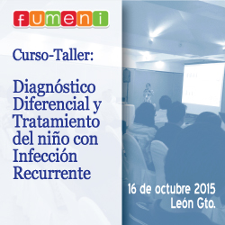 16/10 Curso Taller: Diagnóstico diferencial y Tratamiento del niño con infección recurrente. Lugar: León, Gto. Fecha: octubre 16 de 2015 durante el XXXIII CONGRESO INTERAMERICANO DE INFECTOLOGÍA PEDIÁTRICA