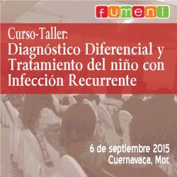 6/9 Curso Taller: Diagnóstico diferencial y Tratamiento del niño con infección recurrente. Lugar: Cuernavaca, Morelos. Fecha: septiembre 6 de 2015